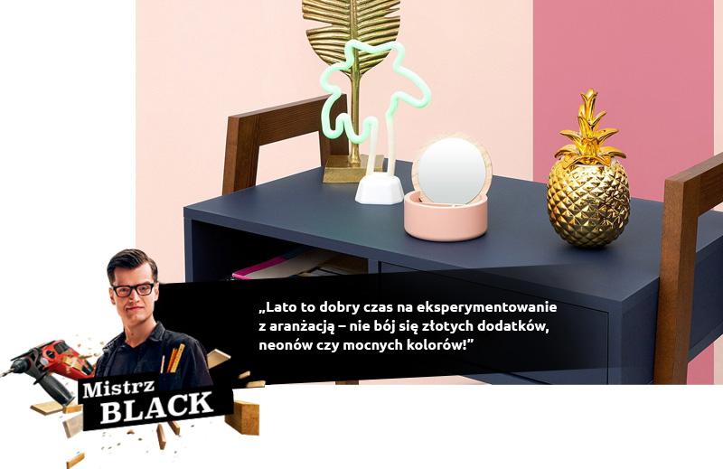 Mistrz BLACK: Lato to dobry czas na eksperymentowanie z aranżacją – nie bój się złotych dodatków, neonów czy mocnych kolorów!