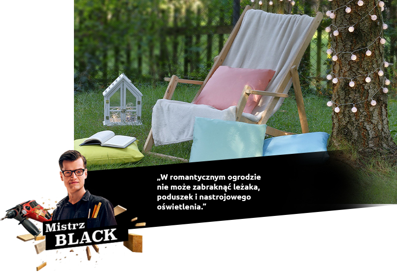 BLACK: W romantycznym ogrodzie nie może zabraknąć leżaka, poduszek i nastrojowego oświetlenia.